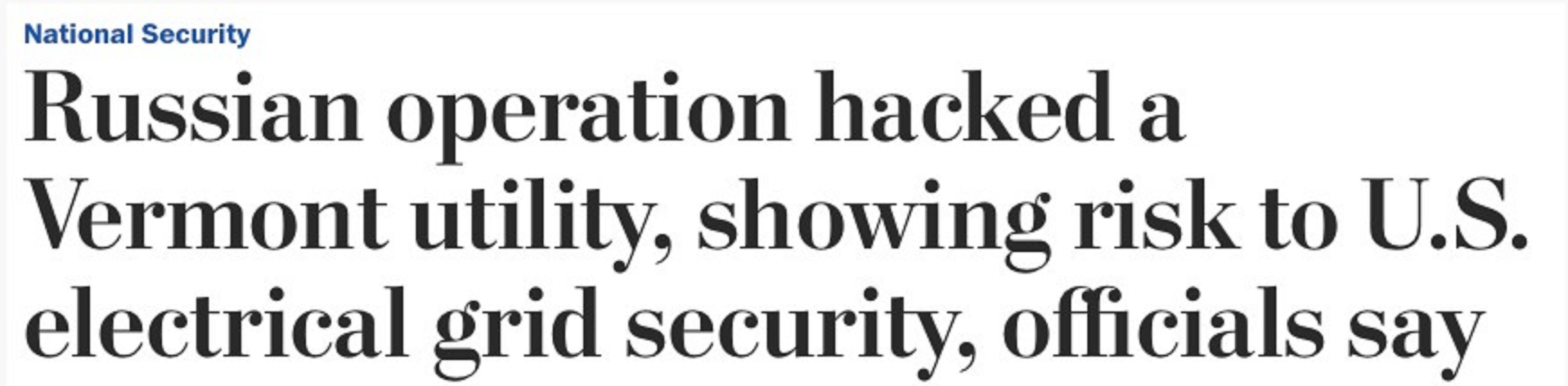 Le titre du Washington Post : « Des hackers russes ont mené une opération de piratage contre le fournisseur d'électricité de l'État du Vermont, menaçant ainsi la sécurité de tout un réseau électrique américain »
