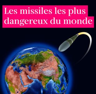 Les missiles les plus dangereux du monde